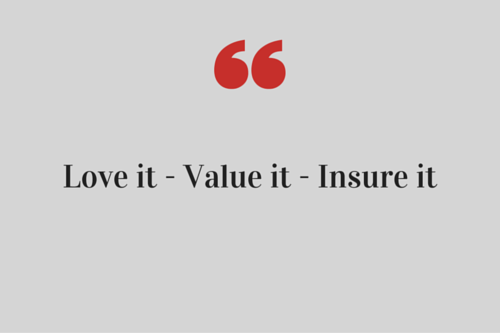 Love It Value it insure it